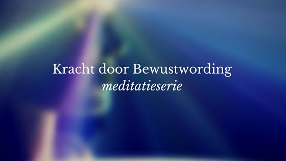 Meditatieserie Kracht door Bewustwording
